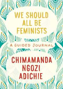 Chimamanda Ngozi Adichie: We Should All Be Feminists: A Guided Journal, Diverse