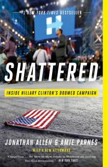 Jonathan Allen: Shattered: Inside Hillary Clinton's Doomed Campaign, Buch