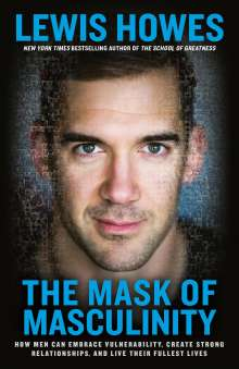 Lewis Howes: The Mask of Masculinity: How Men Can Embrace Vulnerability, Create Strong Relationships, and Live Their Fullest Lives, Buch
