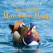 Bette Midler: The Tale of the Mandarin Duck: A Modern Fable, Buch