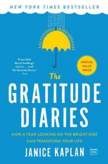 Janice Kaplan: The Gratitude Diaries: How a Year Looking on the Bright Side Can Transform Your Life, Buch
