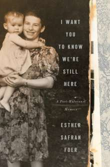 Esther Safran Foer: I Want You to Know We're Still Here, Buch