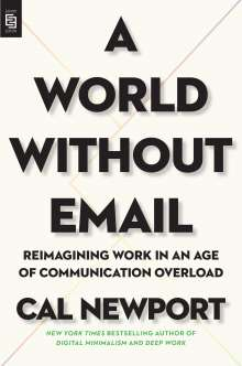 Cal Newport: A World Without Email, Buch