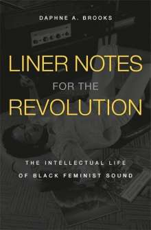 Daphne A. Brooks: Liner Notes for the Revolution, Buch