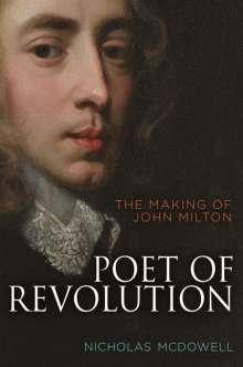 Nicholas Mcdowell: Poet of Revolution: The Making of John Milton, Buch