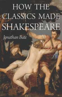 Jonathan Bate: How the Classics Made Shakespeare, Buch