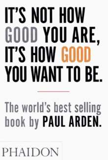 Paul Arden: It's not how good you are, it's how good you want to be, Buch
