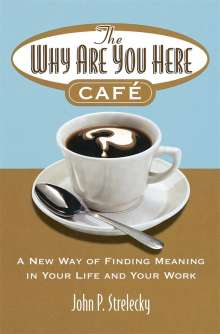 John Strelecky: The Why Are You Here Cafe, Buch