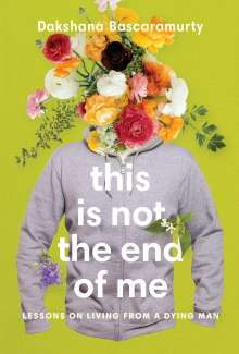 Dakshana Bascaramurty: This Is Not The End Of Me, Buch