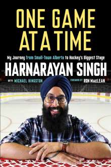 Harnarayan Singh: One Game at a Time: My Journey from Small-Town Alberta to Hockey's Biggest Stage, Buch