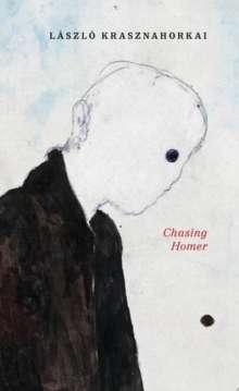 László Krasznahorkai: Chasing Homer, Buch