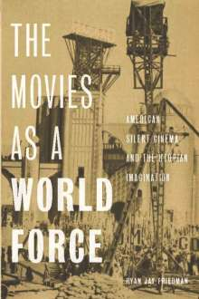 Ryan Jay Friedman: The Movies as a World Force, Buch