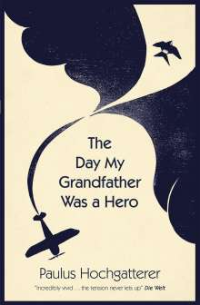 Paulus Hochgatterer: The Day My Grandfather Was a Hero, Buch