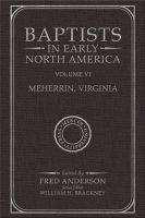 Baptists in Early North America-Meherrin, Virginia: Volume VI, Buch