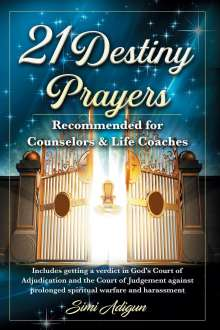 Simi Adigun: 21 Destiny Prayers: Includes getting a verdict in God's Court of Adjudication and the Court of Judgement against prolonged spiritual warfa, Buch