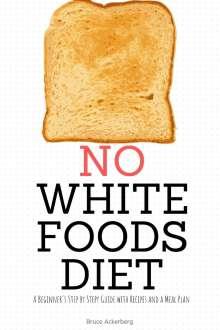 Bruce Ackerberg: No White Foods Diet, Buch
