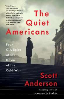 Scott Anderson: The Quiet Americans: Four CIA Spies at the Dawn of the Cold War, Buch