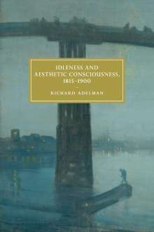 Richard Adelman: Idleness and Aesthetic Consciousness, 1815-1900, Buch