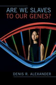 Denis R. Alexander: Are We Slaves to our Genes?, Buch