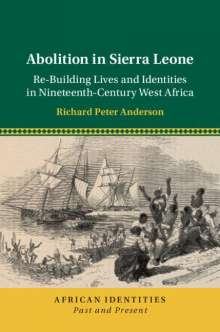 Richard Peter Anderson: Abolition in Sierra Leone: Re-Building Lives and Identities in Nineteenth-Century West Africa, Buch