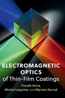 Claude Amra: Electromagnetic Optics of Thin-Film Coatings: Light Scattering, Giant Field Enhancement, and Planar Microcavities, Buch