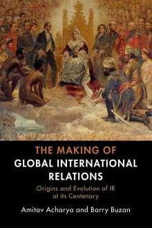 Amitav Acharya: The Making of Global International Relations: Origins and Evolution of IR at Its Centenary, Buch
