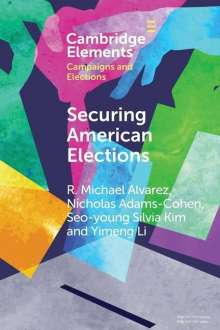 R. Michael Alvarez (California Institute of Technology): Securing American Elections, Buch