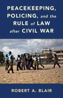 Robert A. Blair: Peacekeeping, Policing, and the Rule of Law After Civil War, Buch