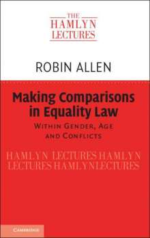 Robin Allen: Making Comparisons in Equality Law: Within Gender, Age and Conflicts, Buch