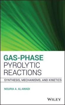 Nouria A. Al-Awadi: Gas-Phase Pyrolytic Reactions: Synthesis, Mechanisms, and Kinetics, Buch