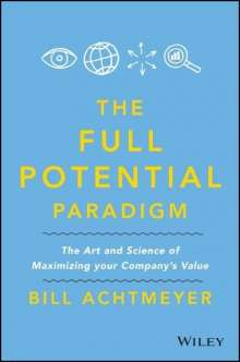 Achtmeyer: Full Potential Paradigm: The Art and Science of Maximizing Your Company's Value, Buch