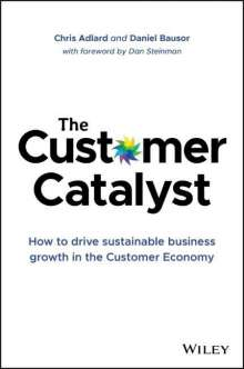 Chris Adlard: The Customer Catalyst: How to Drive Sustainable Business Growth in the Customer Economy, Buch