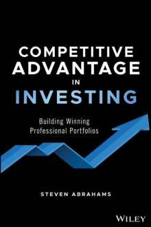 Steven Abrahams: Competitive Advantage in Investing: Building Winning Professional Portfolios, Buch
