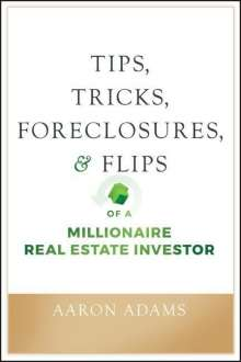 Aaron Adams: Tips, Tricks, Foreclosures, and Flips of a Millionaire Real Estate Investor, Buch