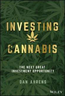 Dan Ahrens: Investing in Cannabis: The Next Great Investment Opportunity, Buch