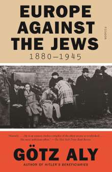 Götz Aly: Europe Against the Jews, 1880-1945, Buch
