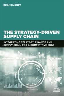 Bram Desmet: The Strategy-Driven Supply Chain: Integrating Strategy, Finance and Supply Chain for a Competitive Edge, Buch
