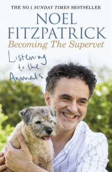 Noel Fitzpatrick: Listening to the Animals: Becoming The Supervet, Buch