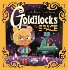 Peter Bently: Futuristic Fairy Tales: Goldilocks in Space, Buch