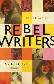 Celia Brayfield: Rebel Writers: The Accidental Feminists, Buch
