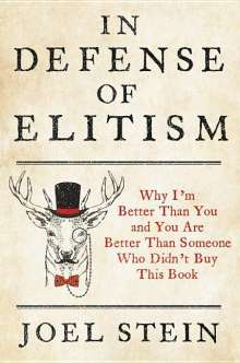 Joel Stein: In Defense of Elitism: Why I'm Better Than You and You Are Better Than Someone Who Didn't Buy This Book, Buch