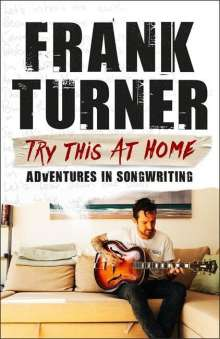 Frank Turner: Try This At Home: Adventures in songwriting, Buch