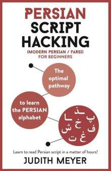 Judith Meyer: Modern Persian Script Hacking: The Optimal Way to Learn the Persian / Farsi Alphabet, Buch