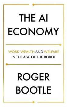 Roger Bootle: The AI Economy, Buch