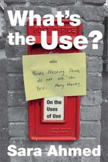 Sara Ahmed: What's the Use?: On the Uses of Use, Buch