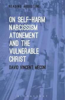 David Vincent Meconi: On Self-Harm, Narcissism, Atonement, and the Vulnerable Christ, Buch