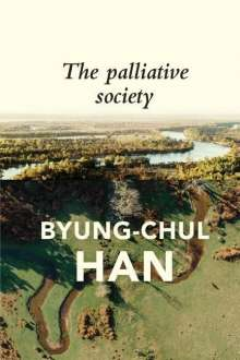 Byung-Chul Han: The Palliative Society: Pain Today, Buch