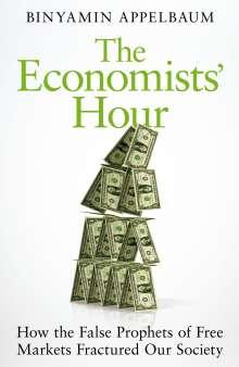 Binyamin Applebaum: The Economists' Hour, Buch