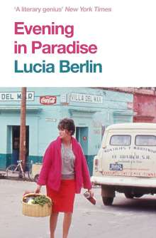 Lucia Berlin: Evening in Paradise, Buch