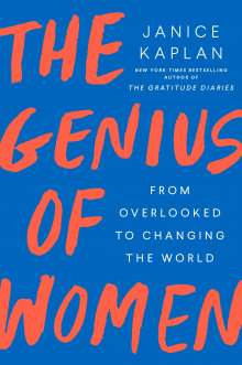 Janice Kaplan: The Genius of Women: From Overlooked to Changing the World, Buch
